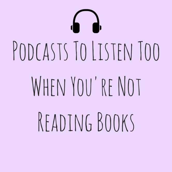 Podcasts To Listen TooWhen You're NotReading Books.png