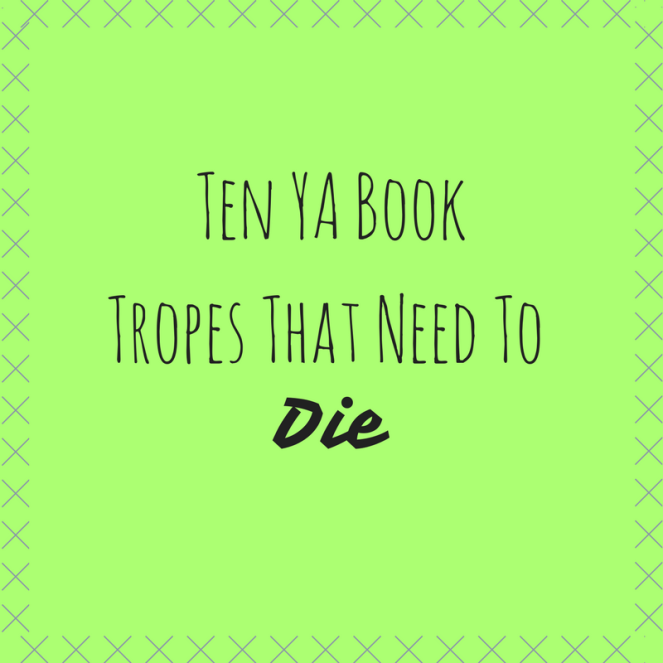 Ten YA BookTropes That Need To.png