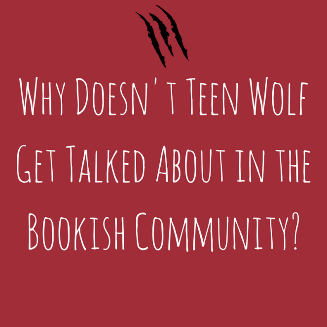 Why Doesn't Teen Wolf Get Talked About in the Bookish Community-